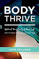 Body Thrive: Uplevel Your Body & Your Life With 10 Habits from Ayurveda & Yoga