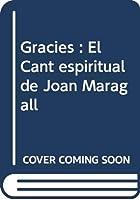 Gràcies : El Cant espiritual de Joan Maragall