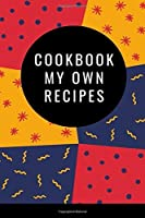 Cookbook My own Recipes: Blank Recipe Book to Write In: Collect your own recipes in one place, (100-Recipe Journal and Organizer)