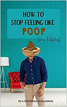 How To Stop Feeling Like Poop In A Nutshell by [In A Nutshell Publishing]