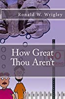 How Great Thou Aren't