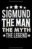Notizbuch: Sigmund The Man The Myth The Legend (120 karierte Seiten als u.a. Tagebuch, Reisetagebuch fuer Vater, Ehemann, Freund, Kumpe, Bruder, Onkel und mehr)