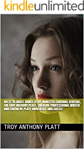 00;17:18 Angel  Dance #1 by Minister Cardinal General, Sir Troy Anthony Platt, Creative Professional Writer and Editor of Platt University and Castle (English Edition)