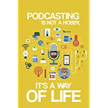 Podcasting Is Not A Hobby It's A Way Of Life: Podcast Journal To Plan and Organize Your Shows