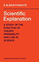 Scientific Explanation: A Study of the Function of Theory, Probability and Law in Science