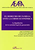 El derecho de familia ante la crisis economica / Family Law against the Economic Crisis: La Liquidacion De La Sociedad De Gananciales / Liquidation of Community of Property