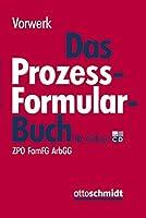 Das Prozessformularbuch: Erlaeuterungen und Muster fuer den Zivilprozess, fuer das FamFG-Verfahren, das Insolvenzverfahren, die Zwangsvollstreckung und den Arbeitsgerichtsprozess, jeweils mit kostenrechtlichen Hinweisen