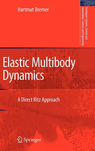 Download Elastic Multibody Dynamics: A Direct Ritz Approach (Intelligent Systems, Control and Automation: Science and Engineering) 1402086792