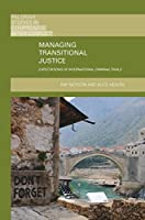 Managing Transitional Justice: Expectations of International Criminal Trials (Palgrave Studies in Compromise after Conflict)