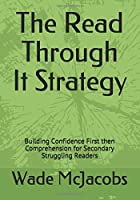 The Read Through It Strategy: Building Confidence First then Comprehension for Struggling Secondary Readers