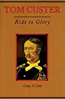 Tom Custer: Ride To Glory (Frontier Military)