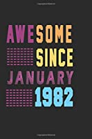 AWESOME SINCE JANUARY 1982 : JOURNAL IDEA BIRTHDAY GIFT NOTEBOOK, INCLUDE 120 PAGES 6X9 INCH COMPOSITION WHITE, COVER MATTE. IDEAL GIFT BIRTHDAY, CELEBRITY FOR FRIEND, SISTER, BROTHER, MAN AND WOMNEN…..