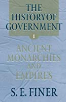 The History Of Government From The Earliest Times: Volume I: Ancient Monarchies And Empires (Vol 1)
