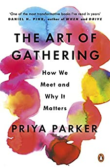 The Art of Gathering: How We Meet and Why It Matters by [Parker, Priya]
