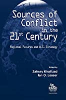 Sources of Conflict in the 21st Century: Regional Futures and U.S. Strategy
