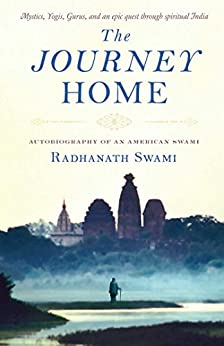 The Journey Home: Autobiography of an American Swami by [Swami, Radhanath]