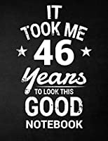 It Took Me 46 Years to Look This Good Notebook: 46th Birthday Gift - Blank Line Composition Notebook and Birthday Journal for 46 Year Old, Black Notebook Gift, Funny Birthday Quote (8.5 X 11 - 110 Pages)
