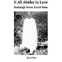 It All Abides in Love: Maharajji Neem Karoli Baba (English Edition)