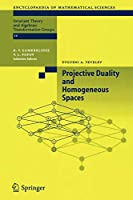 Projective Duality and Homogeneous Spaces (Encyclopaedia of Mathematical Sciences)