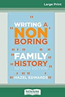 Writing a Non-boring Family History: Revised Edition (16pt Large Print Edition)