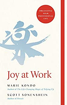 Joy at Work: The Life-Changing Magic of Organising Your Working Life by [Kondo, Marie, Sonenshein, Scott]