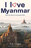 I love Myanmar: Budget Myanmar Travel Guide. Tips for Backpackers. Don't get lonely or lost!