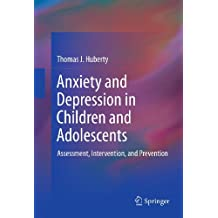 Anxiety and Depression in Children and Adolescents: Assessment, Intervention, and Prevention