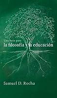 Una base para la filosofía y la educación / A Primer for Philosophy and Education