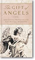 The Gift of Angels: Inspirational Encounters With God's Heavenly Messengers