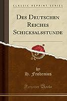 Des Deutschen Reiches Schicksalsstunde (Classic Reprint)