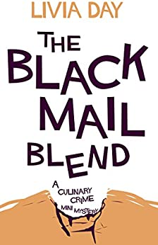 The Blackmail Blend (Cafe La Femme Culinary Crime Mysteries Book 3) by [Day, Livia]