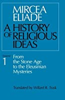History of Religious Ideas Volume 1: From the Stone Age to the Eleusinian Mysteries【洋書】 [並行輸入品]