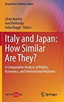 Italy and Japan: How Similar Are They?: A Comparative Analysis of Politics, Economics, and International Relations (Perspectives in Business Culture)