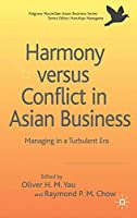 Harmony Versus Conflict in Asian Business: Managing in a Turbulent Era (Palgrave Macmillan Asian Business Series)