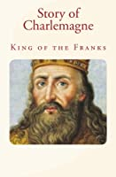 Story of Charlemagne: King of the Franks