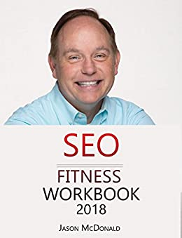 SEO Fitness Workbook: 2018 Edition: The Seven Steps to Search Engine Optimization Success on Google by [McDonald, Jason]