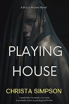 Playing House: A Black Widow Novel (Dark Secrets Duet Book 1) by [Simpson, Christa]