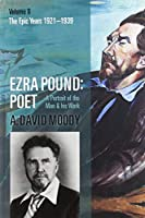 Ezra Pound: Poet: the Epic Years