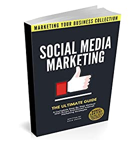 Social Media Marketing: The Ultimate Guide. A Complete Step-By-Step Method With Smart And Proven Internet Marketing Strategies (MARKETING YOUR BUSINESS COLLECTION) by [Cross, Dale]