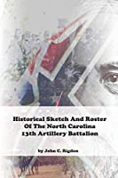 Historical Sketch and Roster of The North Carolina 13th Artillery Battalion (North Carolina Regimental History Series)