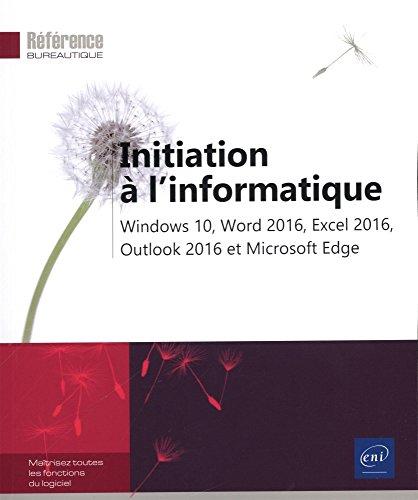 Initiation à l'informatique - Windows 10, Word 2016, Excel 2016, Outlook 2016 et Microsoft Edge