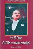 Yeni Bir Gunes - Ataturk ve Anadolu Medeniyeti