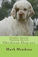 Clumber Spaniel Training Secrets: Obedient-dog.net