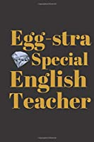 Egg-stra Special English Teacher: Gift for Teacher Appreciation Week. For Educators who are making a difference in Lives of their Students