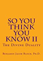 The Divine Duality (So You Think You Know)