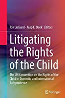 Litigating the Rights of the Child: The UN Convention on the Rights of the Child in Domestic and International Jurisprudence