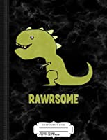 Rawrsome Awesome Dinosaur T-Rex Composition Notebook: College Ruled 9¾ x 7½ 100 Sheets 200 Pages For Writing