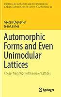 Automorphic Forms and Even Unimodular Lattices: Kneser Neighbors of Niemeier Lattices (Ergebnisse der Mathematik und ihrer Grenzgebiete. 3. Folge / A Series of Modern Surveys in Mathematics)