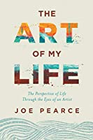 The Art of My Life: The Perspective of Life Through the Eyes of an Artist