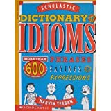 Scholastic Dictionary of Idioms: More Than 600 Phrases, Sayings & Expressions